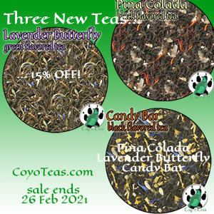 3 New Teas - Pina Colada, Lavender Butterfly, Candy Bar